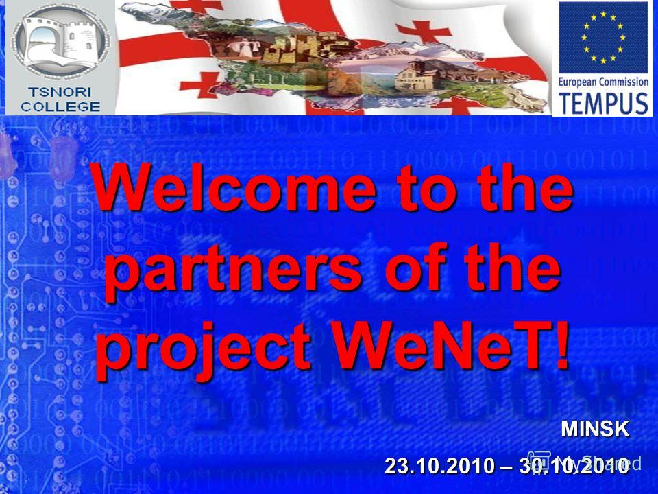 MINSK 23.10.2010 – 30.10.2010 Welcome to the partners of the project WeNeT!