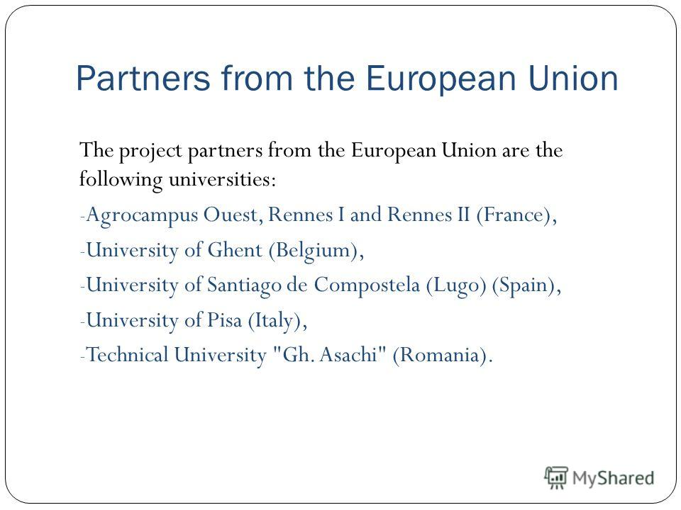 Partners from the European Union The project partners from the European Union are the following universities: - Agrocampus Ouest, Rennes I and Rennes II (France), - University of Ghent (Belgium), - University of Santiago de Compostela (Lugo) (Spain),