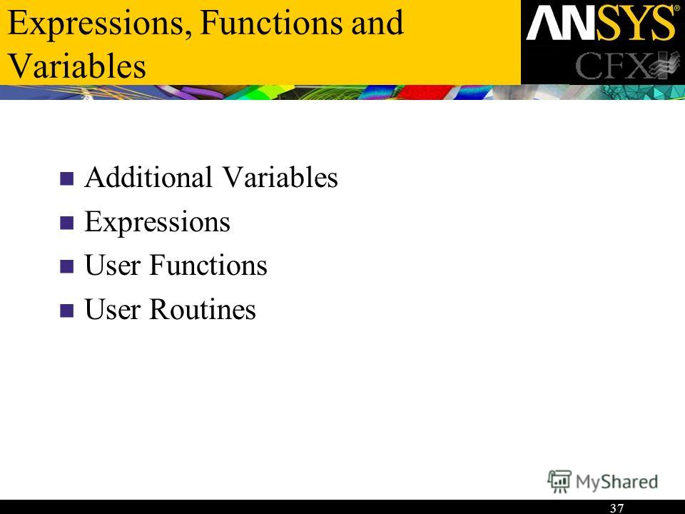 37 Expressions, Functions and Variables Additional Variables Expressions User Functions User Routines
