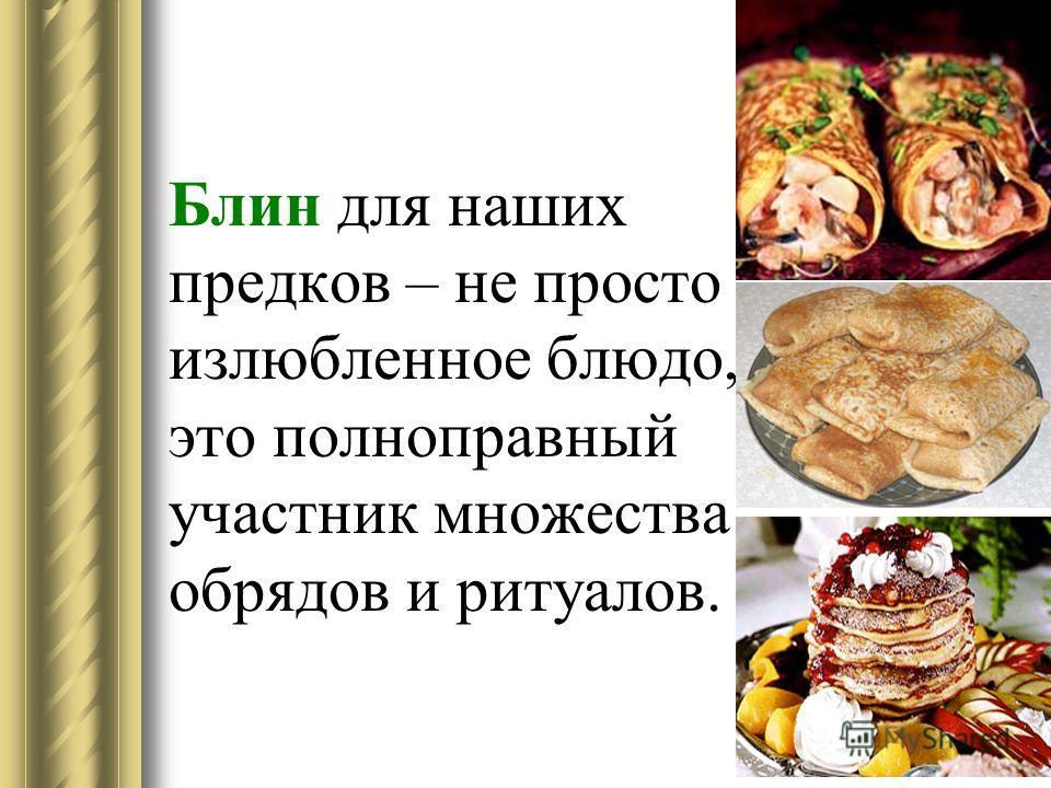 Блин для наших предков – не просто излюбленное блюдо, это полноправный участник множества обрядов и ритуалов.