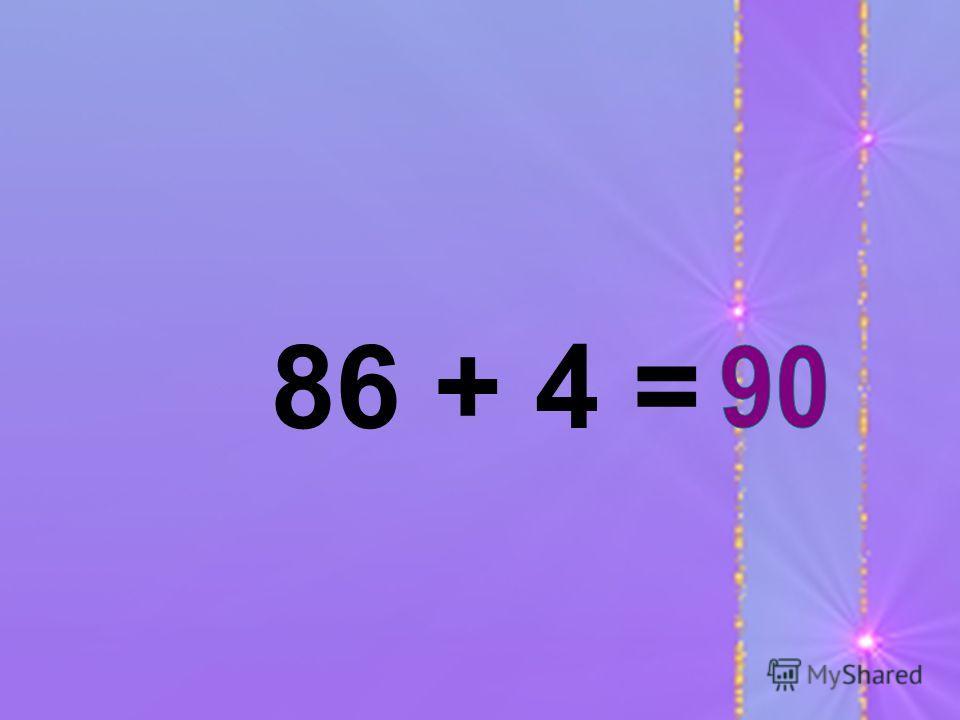 86 + 4 =