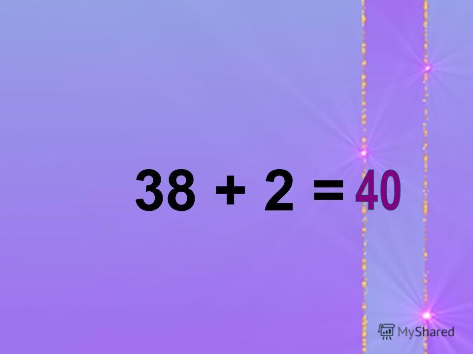 38 + 2 =