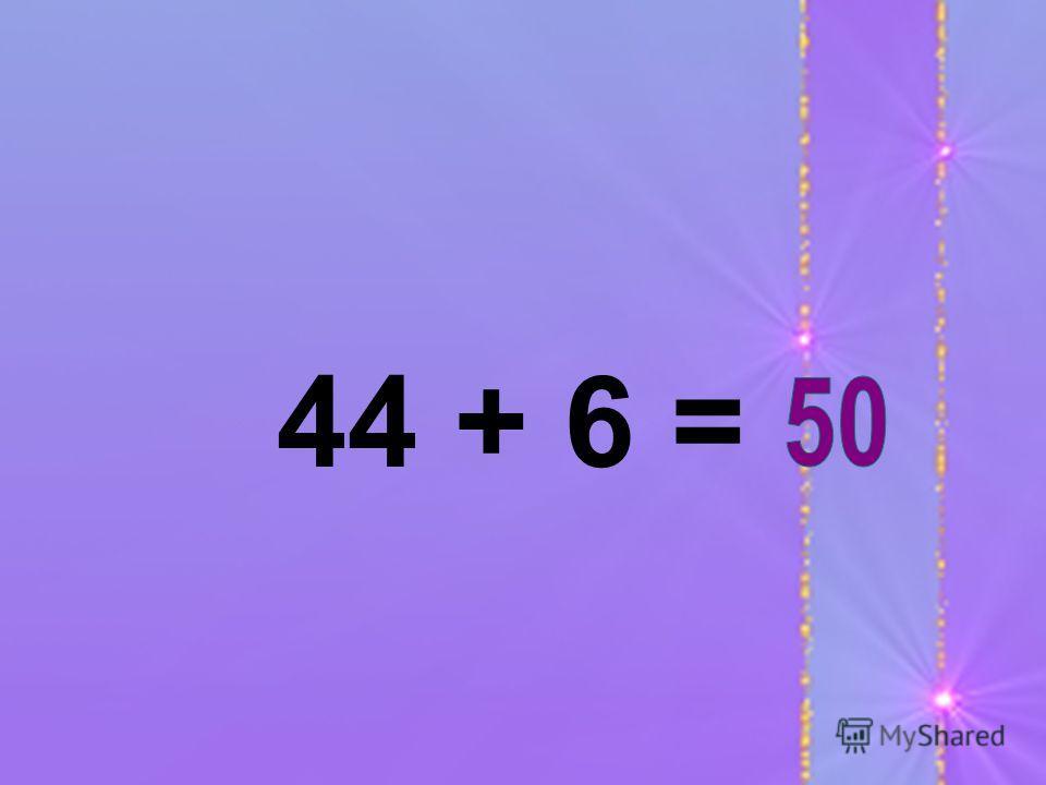 44 + 6 =