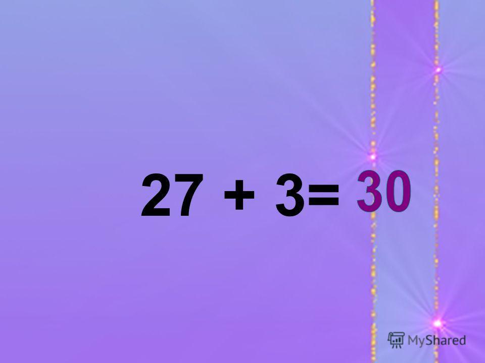 27 + 3=