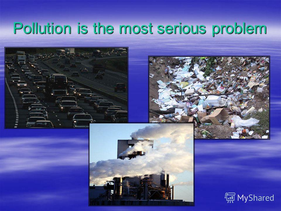 Pollution is the most serious problem