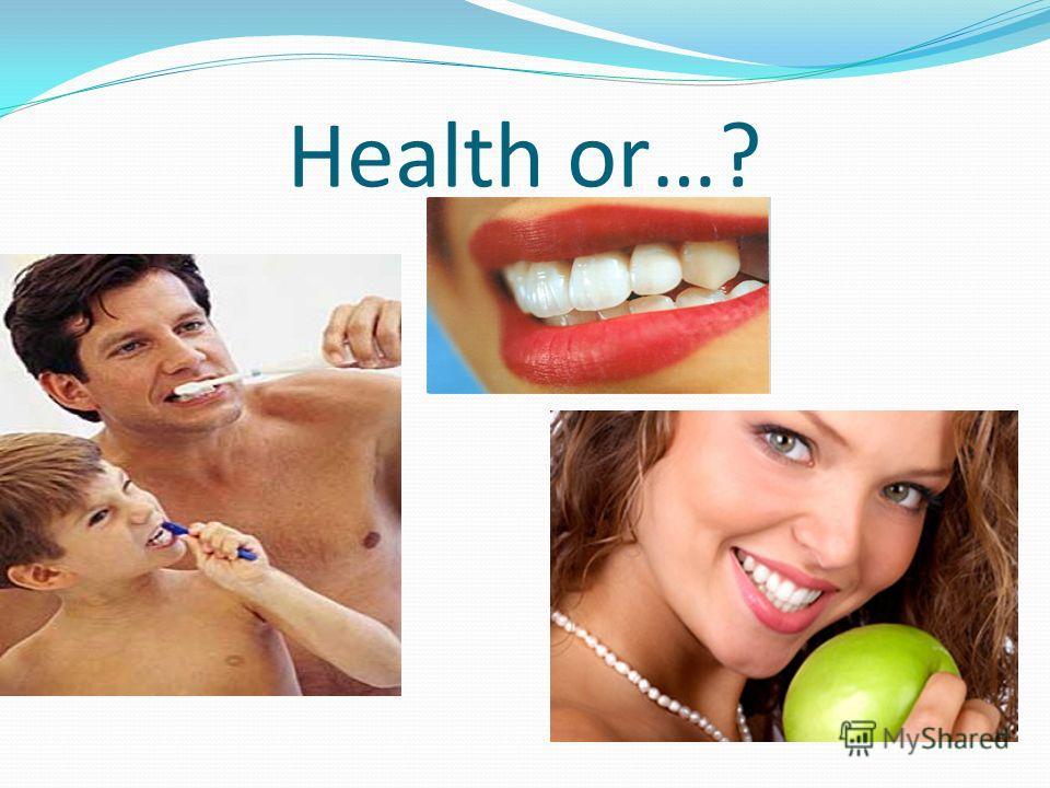 Health or…?