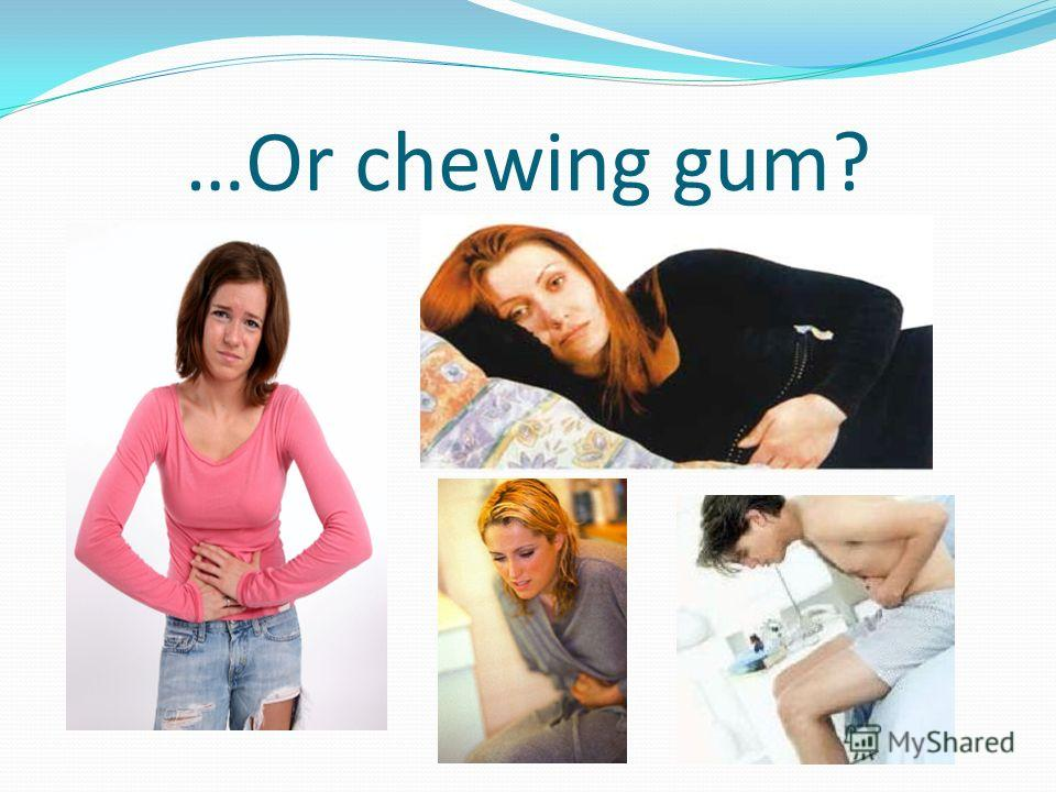 …Or chewing gum?