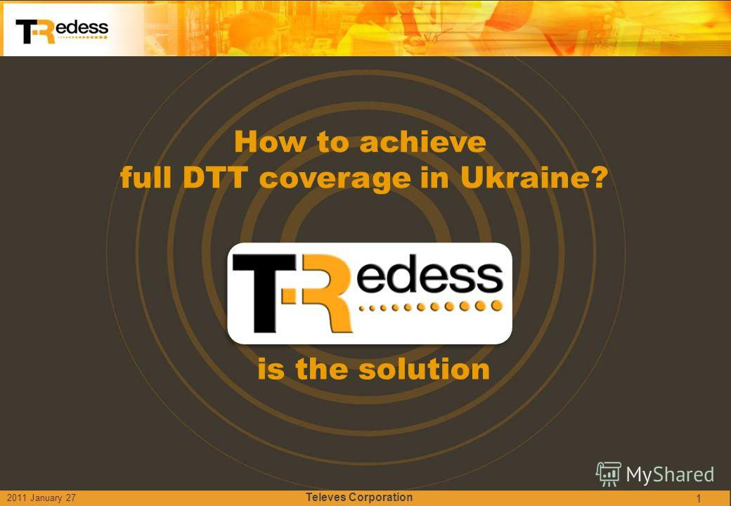 1 How to achieve full DTT coverage in Ukraine? is the solution 2011 January 27 Televes Corporation