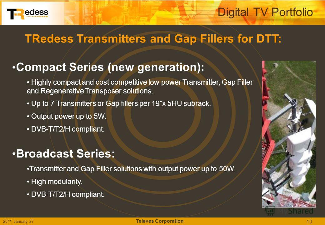Compact Series (new generation): Highly compact and cost competitive low power Transmitter, Gap Filler and Regenerative Transposer solutions. Up to 7 Transmitters or Gap fillers per 19x 5HU subrack. Output power up to 5W. DVB-T/T2/H compliant. Broadc