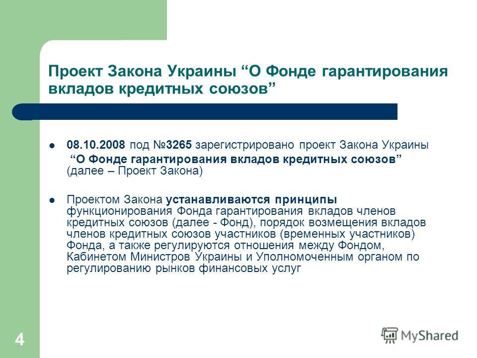 4 Проект Закона Украины О Фонде гарантирования вкладов кредитных союзов 08.10.2008 под 3265 зарегистрировано проект Закона Украины О Фонде гарантирования вкладов кредитных союзов (далее – Проект Закона) Проектом Закона устанавливаются принципы функци