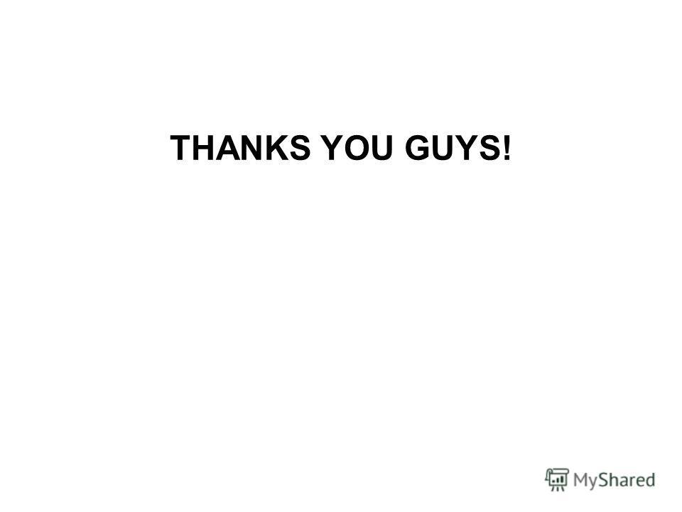 THANKS YOU GUYS!