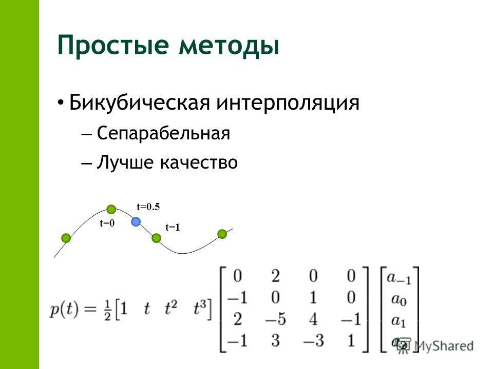 Простые методы Бикубическая интерполяция – Сепарабельная – Лучше качество t=0 t=1 t=0.5