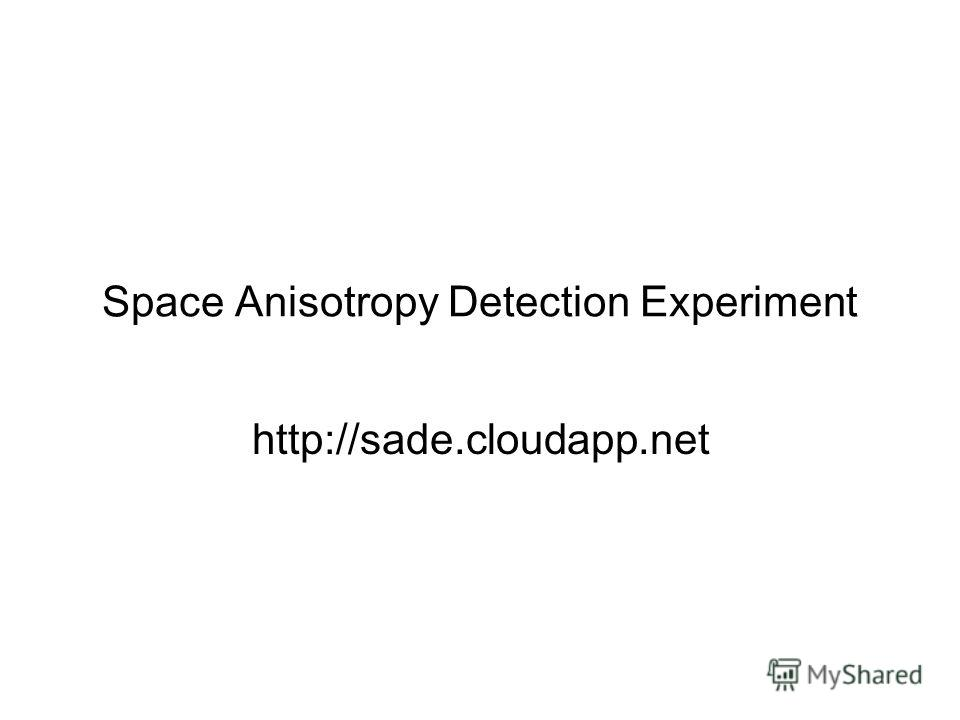 Space Anisotropy Detection Experiment http://sade.cloudapp.net