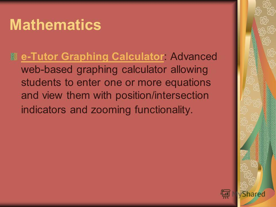 Mathematics e-Tutor Graphing Calculatore-Tutor Graphing Calculator: Advanced web-based graphing calculator allowing students to enter one or more equations and view them with position/intersection indicators and zooming functionality.