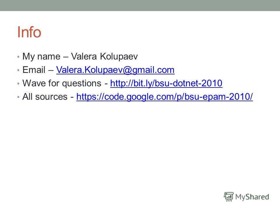 Info My name – Valera Kolupaev Email – Valera.Kolupaev@gmail.comValera.Kolupaev@gmail.com Wave for questions - http://bit.ly/bsu-dotnet-2010http://bit.ly/bsu-dotnet-2010 All sources - https://code.google.com/p/bsu-epam-2010/https://code.google.com/p/
