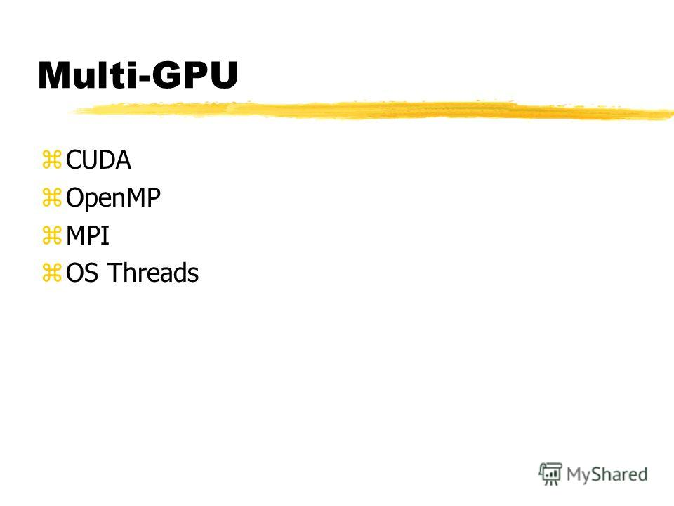 Multi-GPU zCUDA zOpenMP zMPI zOS Threads