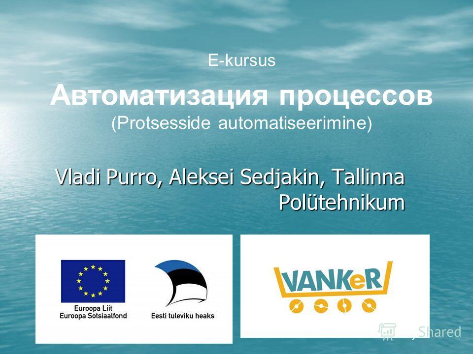 Vladi Purro, Aleksei Sedjakin, Tallinna Polütehnikum E-kursus Автоматизация процессов ( Protsesside automatiseerimine )