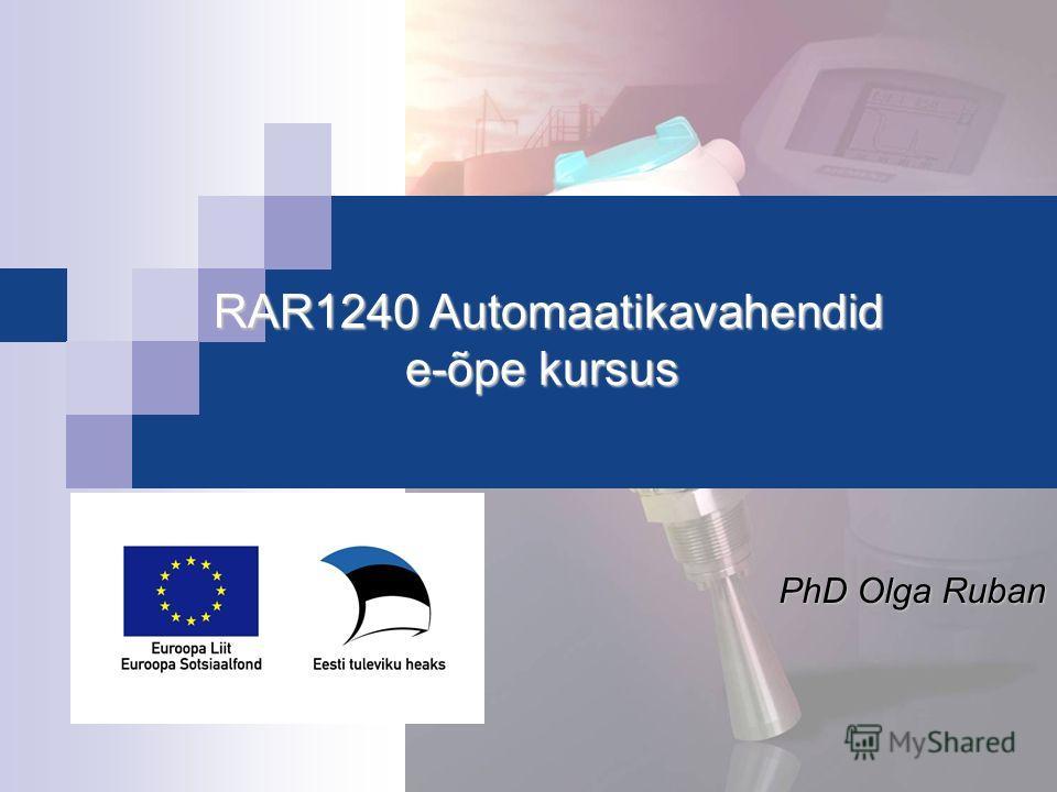 RAR1240 Automaatikavahendid e-õpe kursus RAR1240 Automaatikavahendid e-õpe kursus PhD Olga Ruban