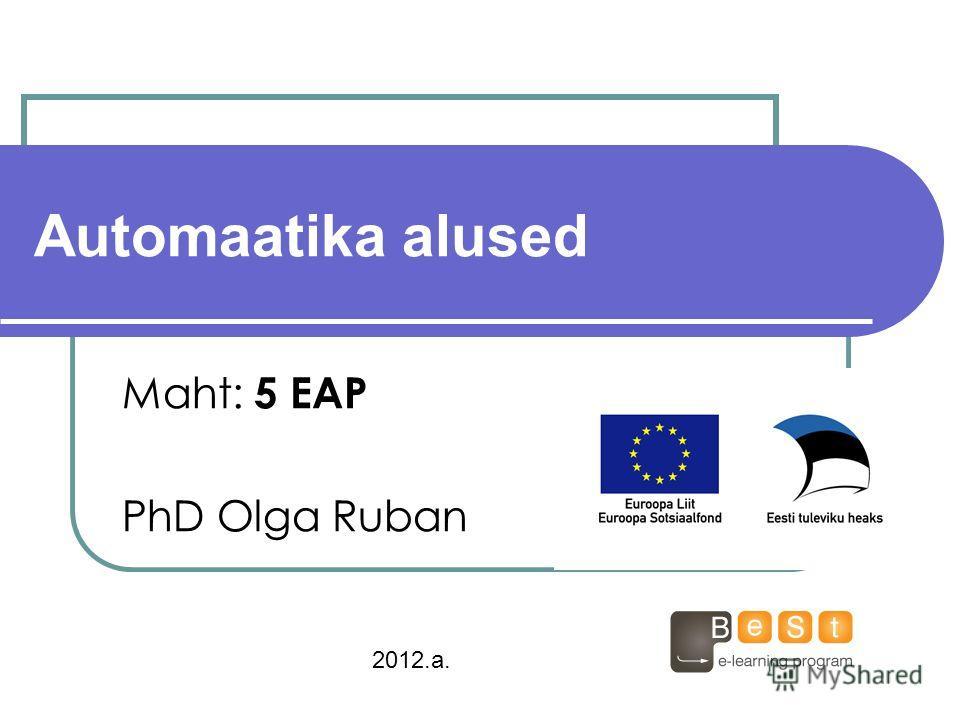 Automaatika alused Maht: 5 ЕАР PhD Olga Ruban 2012.a.