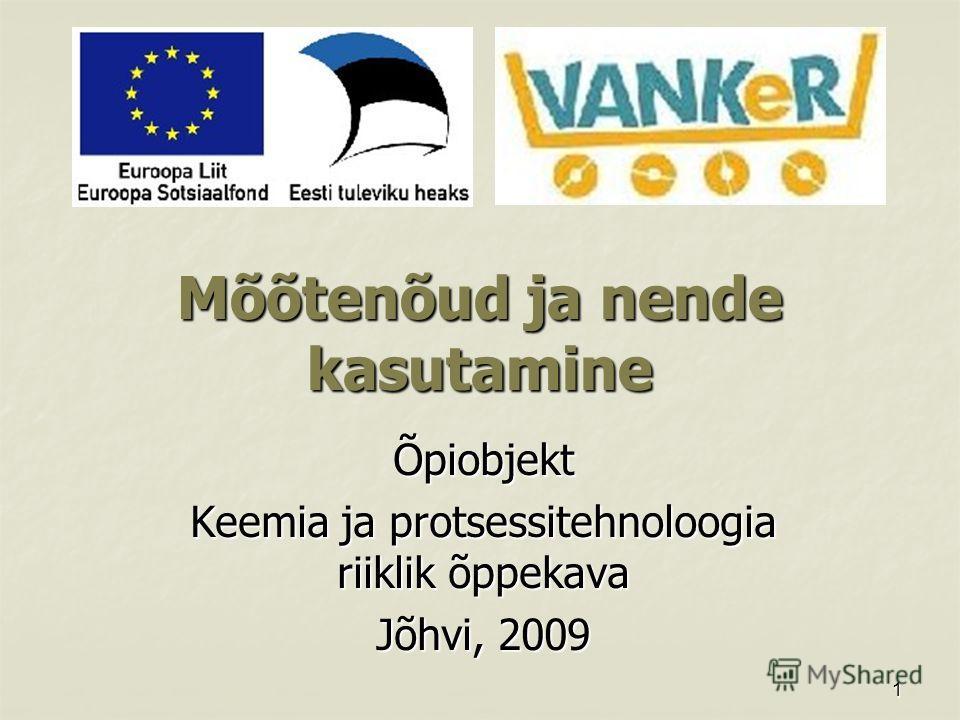 1 Mõõtenõud ja nende kasutamine Õpiobjekt Keemia ja protsessitehnoloogia riiklik õppekava Jõhvi, 2009