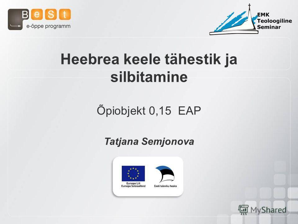 Heebrea keele tähestik ja silbitamine Õpiobjekt 0,15 EAP Tatjana Semjonova