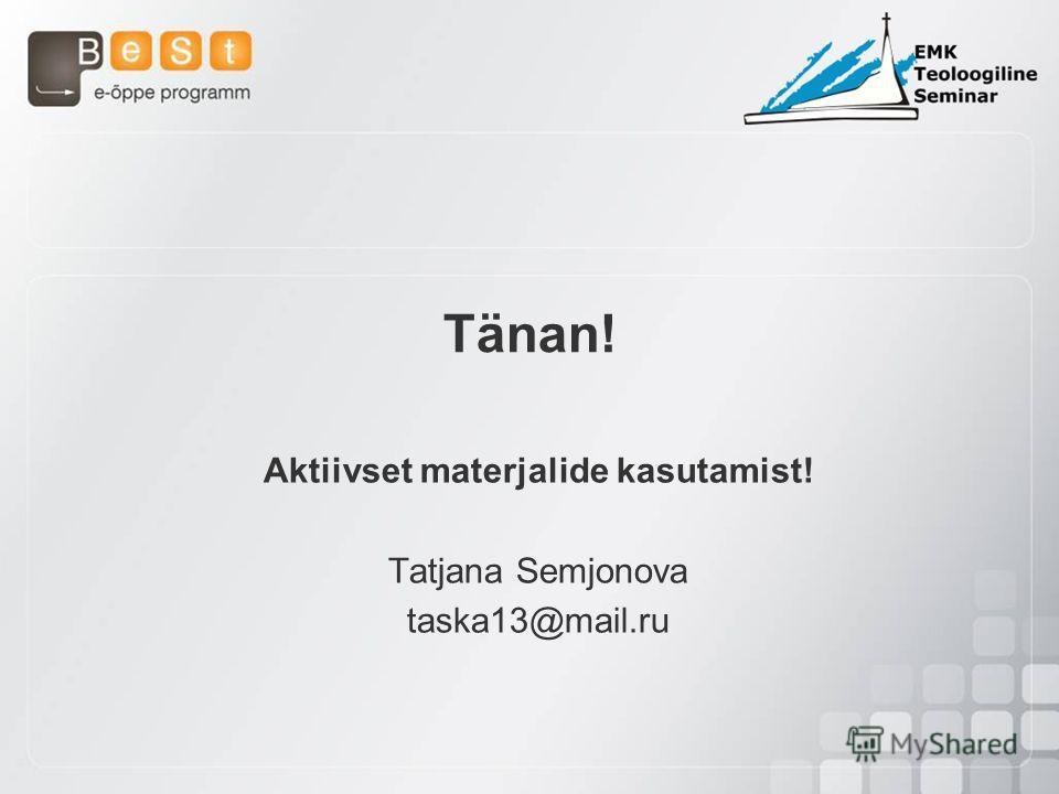 Tänan! Aktiivset materjalide kasutamist! Tatjana Semjonova taska13@mail.ru