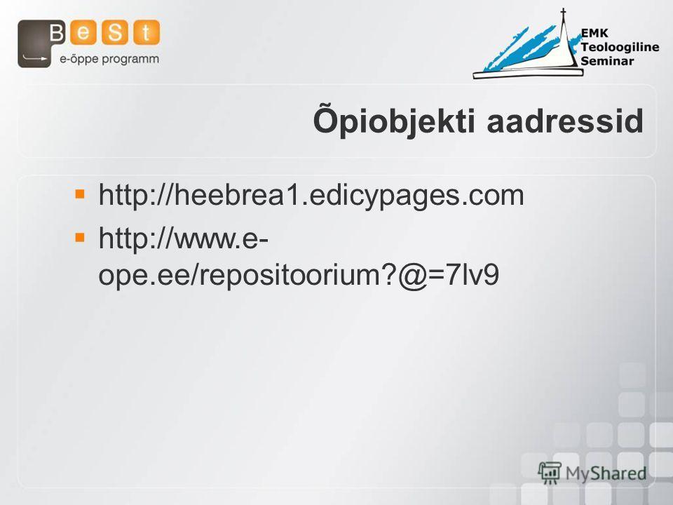 http://heebrea1.edicypages.com http://www.e- ope.ee/repositoorium?@=7lv9 Õpiobjekti aadressid