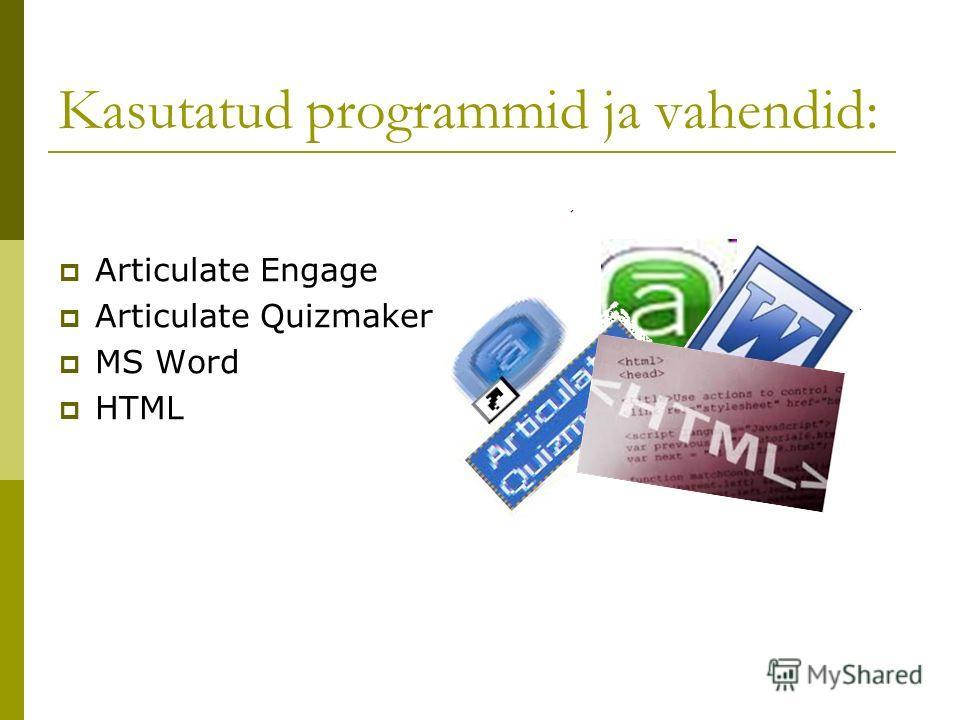 Kasutatud programmid ja vahendid: Articulate Engage Articulate Quizmaker MS Word HTML