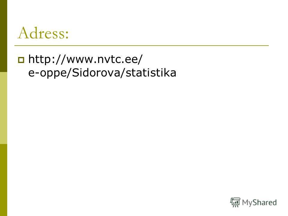 Adress: http://www.nvtc.ee/ e-oppe/Sidorova/statistika