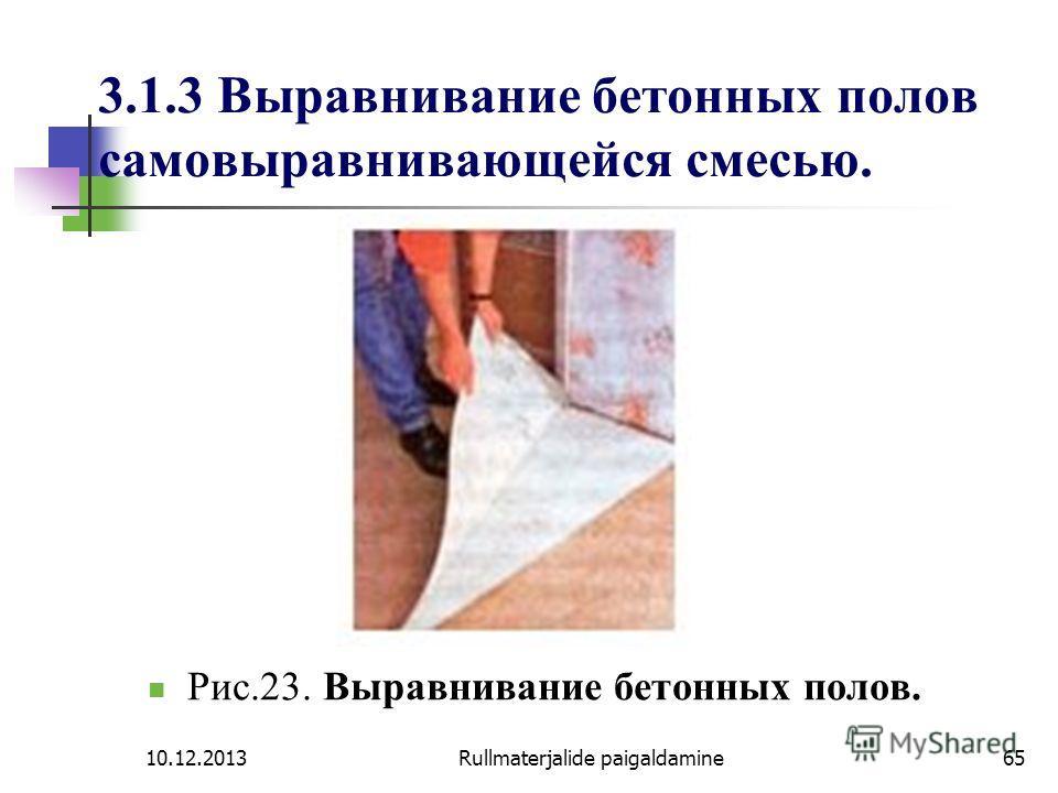 10.12.2013Rullmaterjalide paigaldamine65 3.1.3 Выравнивание бетонных полов самовыравнивающейся смесью. Рис.23. Выравнивание бетонных полов.