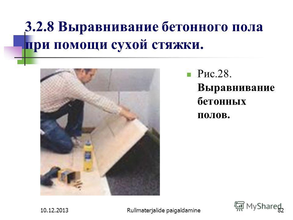 10.12.2013Rullmaterjalide paigaldamine82 3.2.8 Выравнивание бетонного пола при помощи сухой стяжки. Рис.28. Выравнивание бетонных полов.