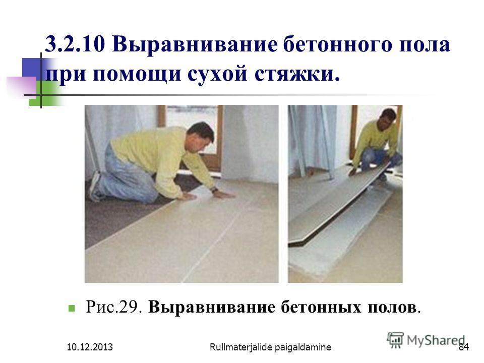 10.12.2013Rullmaterjalide paigaldamine84 3.2.10 Выравнивание бетонного пола при помощи сухой стяжки. Рис.29. Выравнивание бетонных полов.