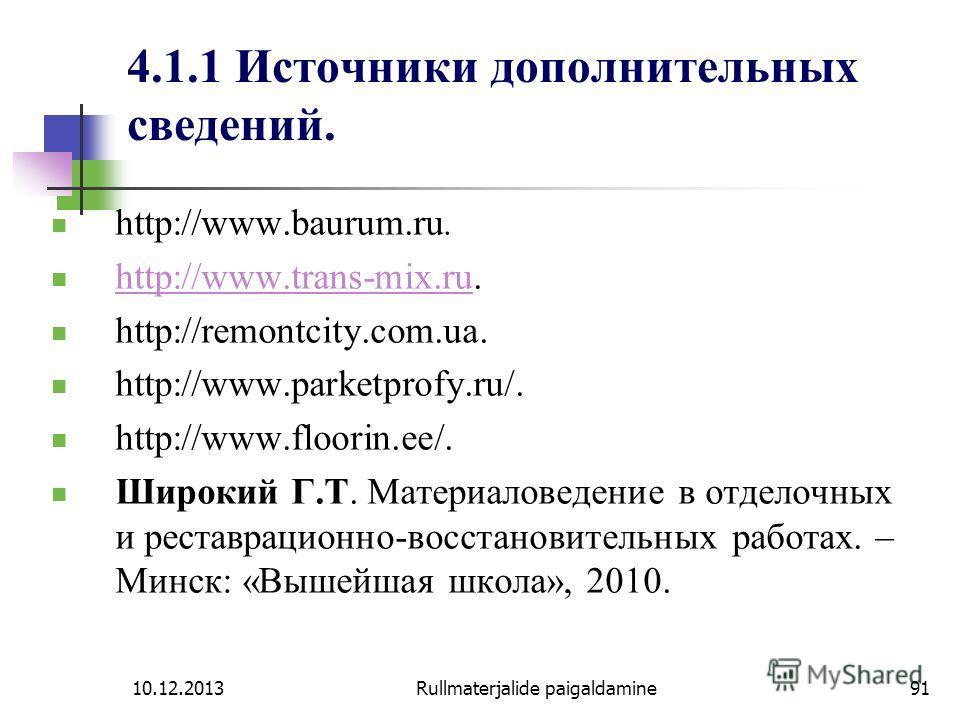 10.12.2013Rullmaterjalide paigaldamine91 4.1.1 Источники дополнительных сведений. http://www.baurum.ru. http://www.trans-mix.ru. http://www.trans-mix.ru http://remontcity.com.ua. http://www.parketprofy.ru/. http://www.floorin.ee/. Широкий Г.Т. Матери