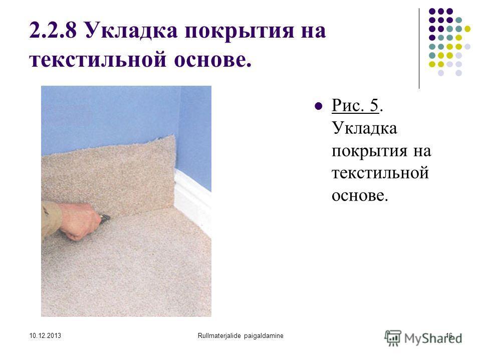 10.12.2013Rullmaterjalide paigaldamine16 2.2.8 Укладка покрытия на текстильной основе. Рис. 5. Укладка покрытия на текстильной основе.