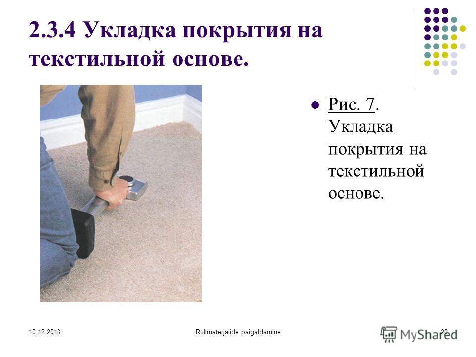10.12.2013Rullmaterjalide paigaldamine20 2.3.4 Укладка покрытия на текстильной основе. Рис. 7. Укладка покрытия на текстильной основе.