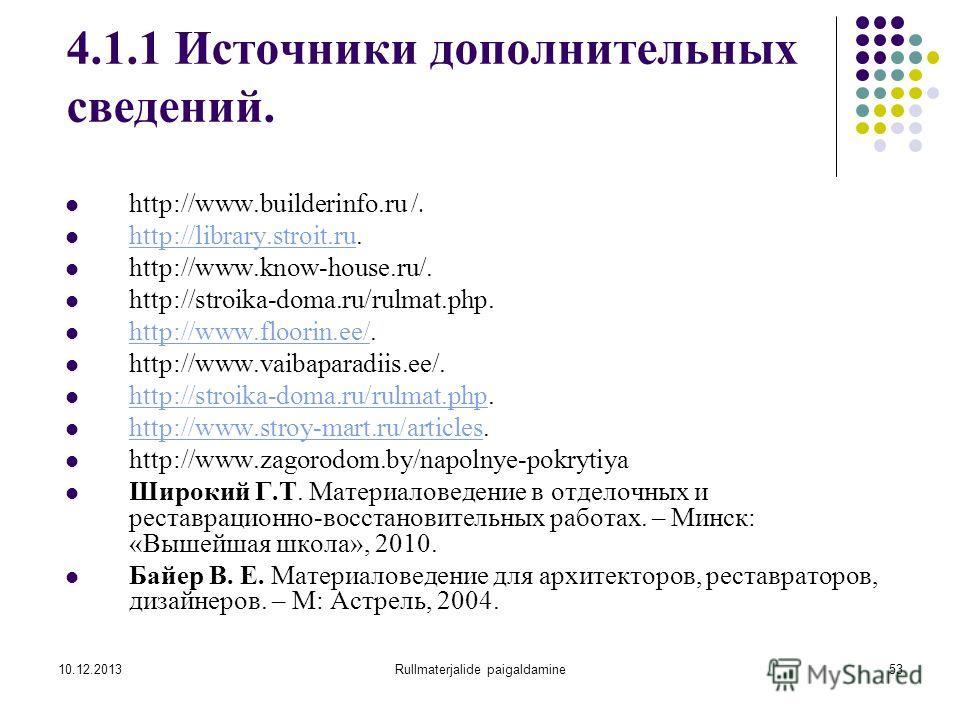10.12.2013Rullmaterjalide paigaldamine53 4.1.1 Источники дополнительных сведений. http://www.builderinfo.ru /. http://library.stroit.ru. http://library.stroit.ru http://www.know-house.ru/. http://stroika-doma.ru/rulmat.php. http://www.floorin.ee/. ht