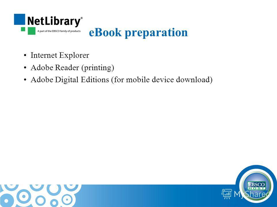 eBook preparation Internet Explorer Adobe Reader (printing) Adobe Digital Editions (for mobile device download)