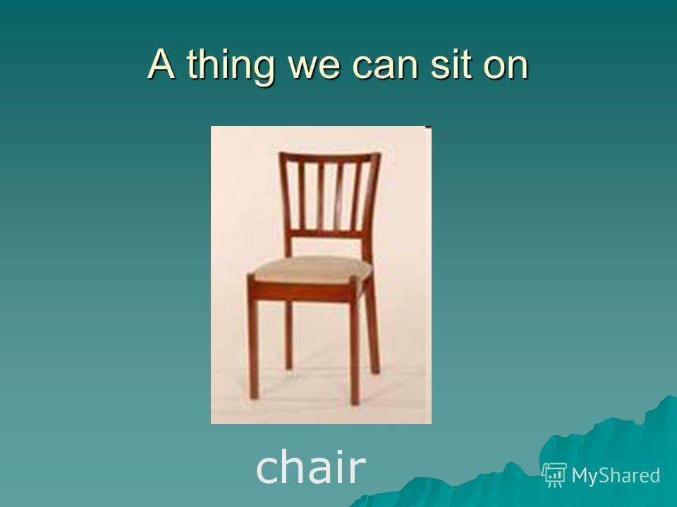 A thing we can sit on chair