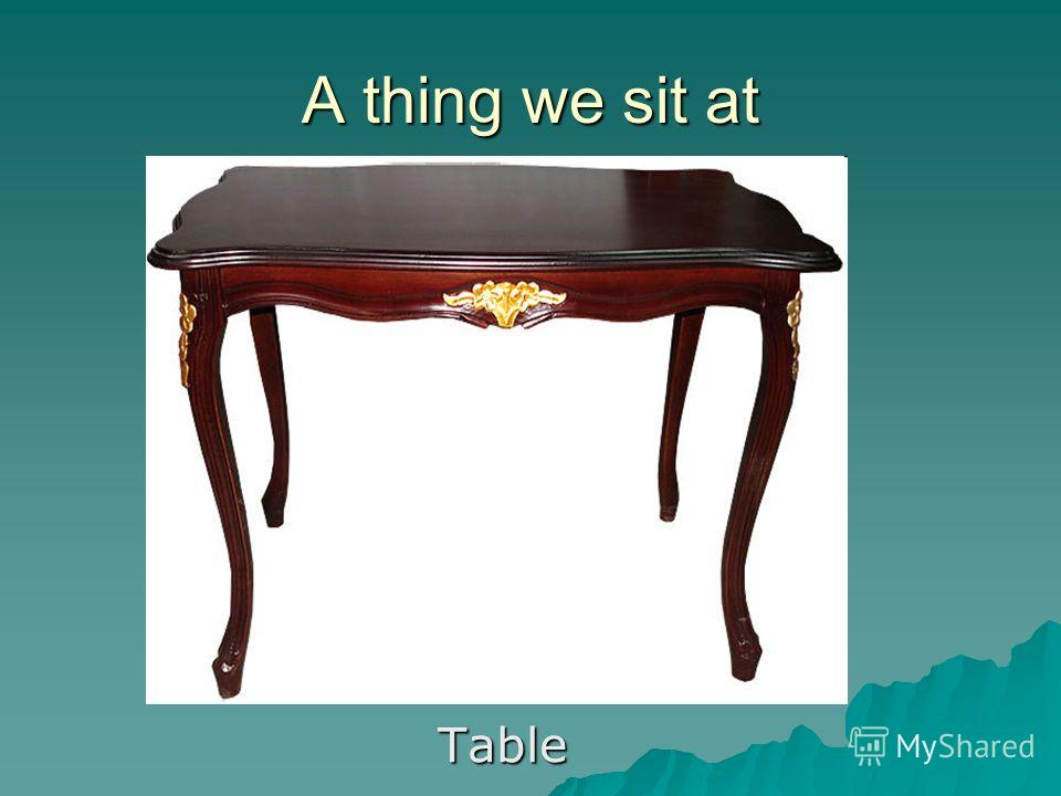 A thing we sit at Table