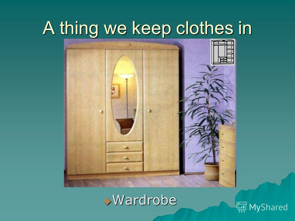 A thing we keep clothes in Wardrobe Wardrobe