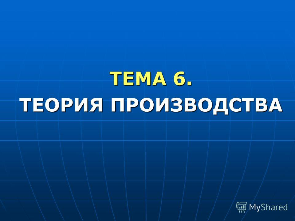 ТЕМА 6. ТЕОРИЯ ПРОИЗВОДСТВА