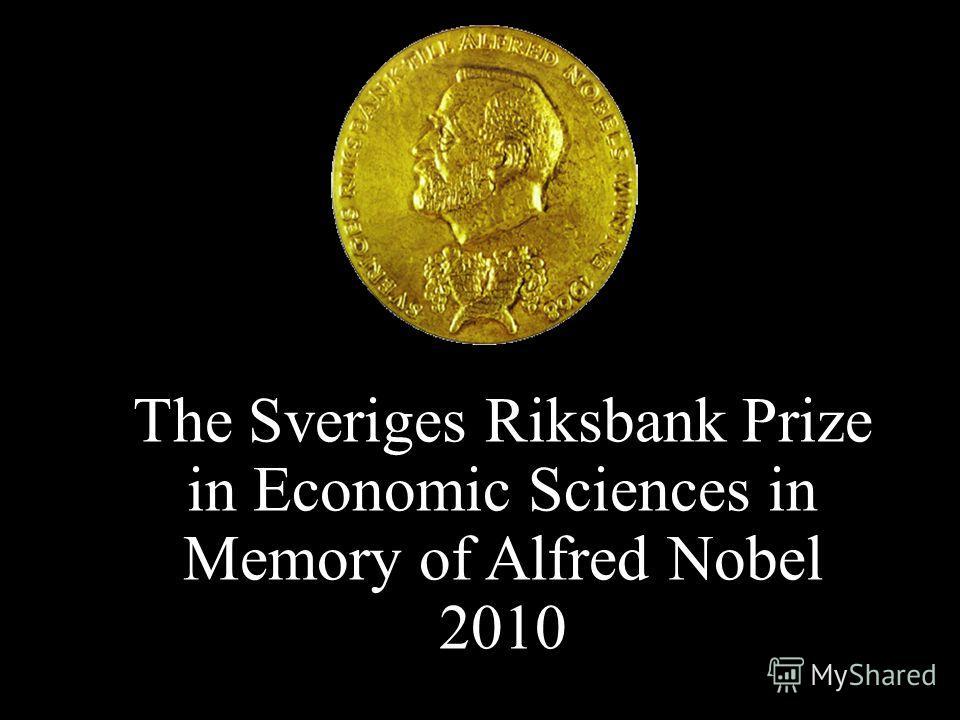 The Sveriges Riksbank Prize in Economic Sciences in Memory of Alfred Nobel 2010