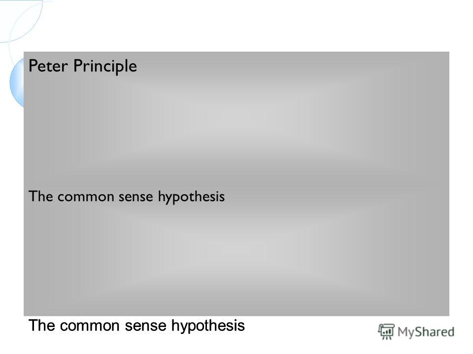 Peter Principle The common sense hypothesis