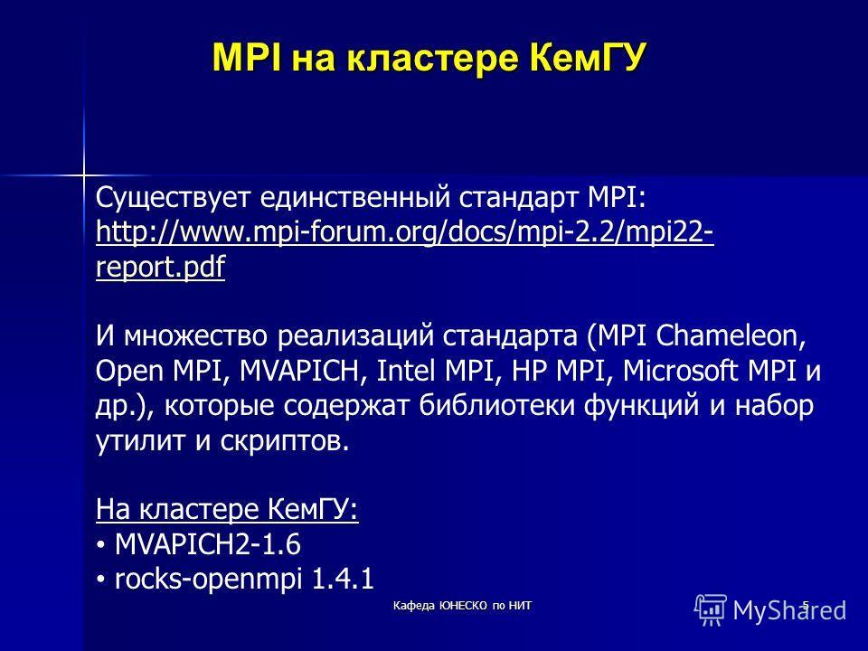 5 MPI на кластере КемГУ Существует единственный стандарт MPI: http://www.mpi-forum.org/docs/mpi-2.2/mpi22- report.pdf И множество реализаций стандарта (MPI Chameleon, Open MPI, MVAPICH, Intel MPI, HP MPI, Microsoft MPI и др.), которые содержат библио