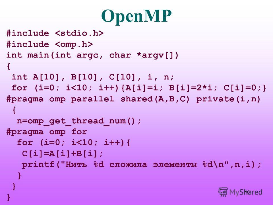 OpenMP #include int main(int argc, char *argv[]) { int A[10], B[10], C[10], i, n; for (i=0; i