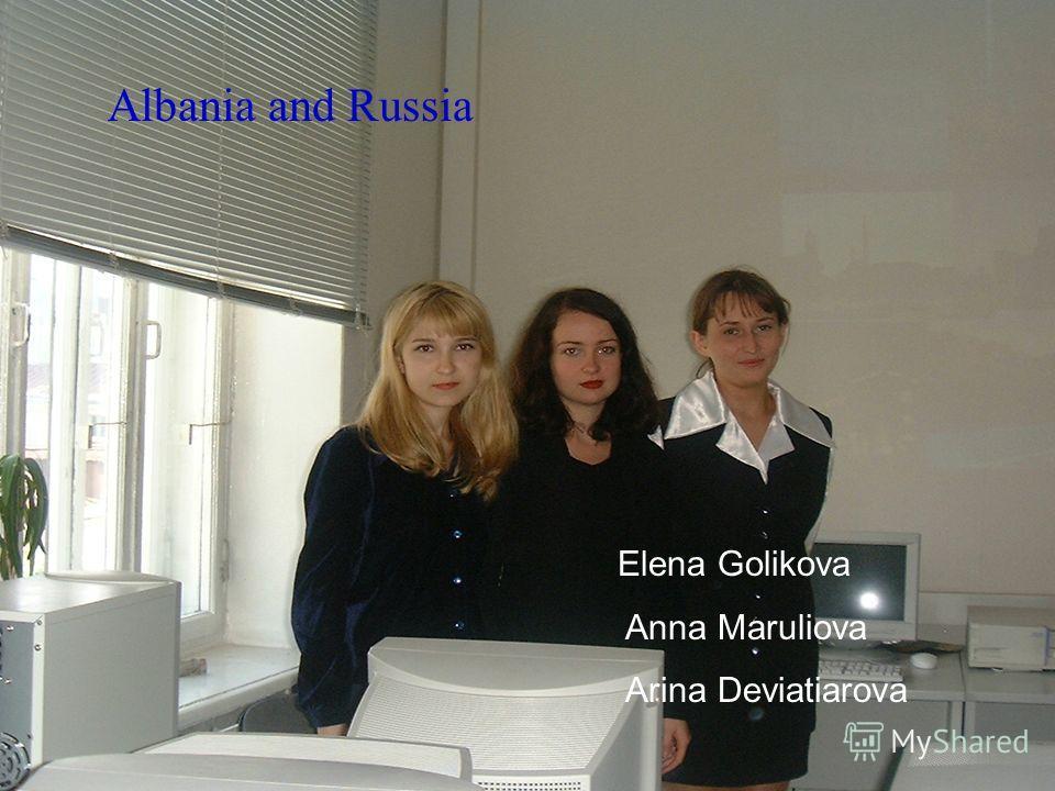 Albania and Russia Elena Golikova Anna Maruliova Arina Deviatiarova