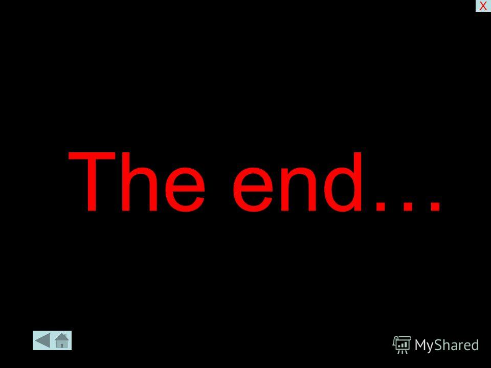 The end… X