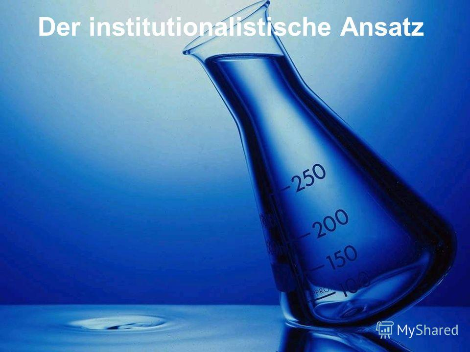 Der institutionalistische Ansatz