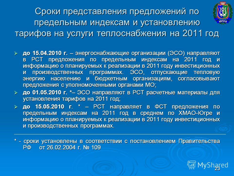 23 Сроки представления предложений по предельным индексам и установлению тарифов на услуги теплоснабжения на 2011 год до 15.04.2010 г. – энергоснабжающие организации (ЭСО) направляют в РСТ предложения по предельным индексам на 2011 год и информацию о