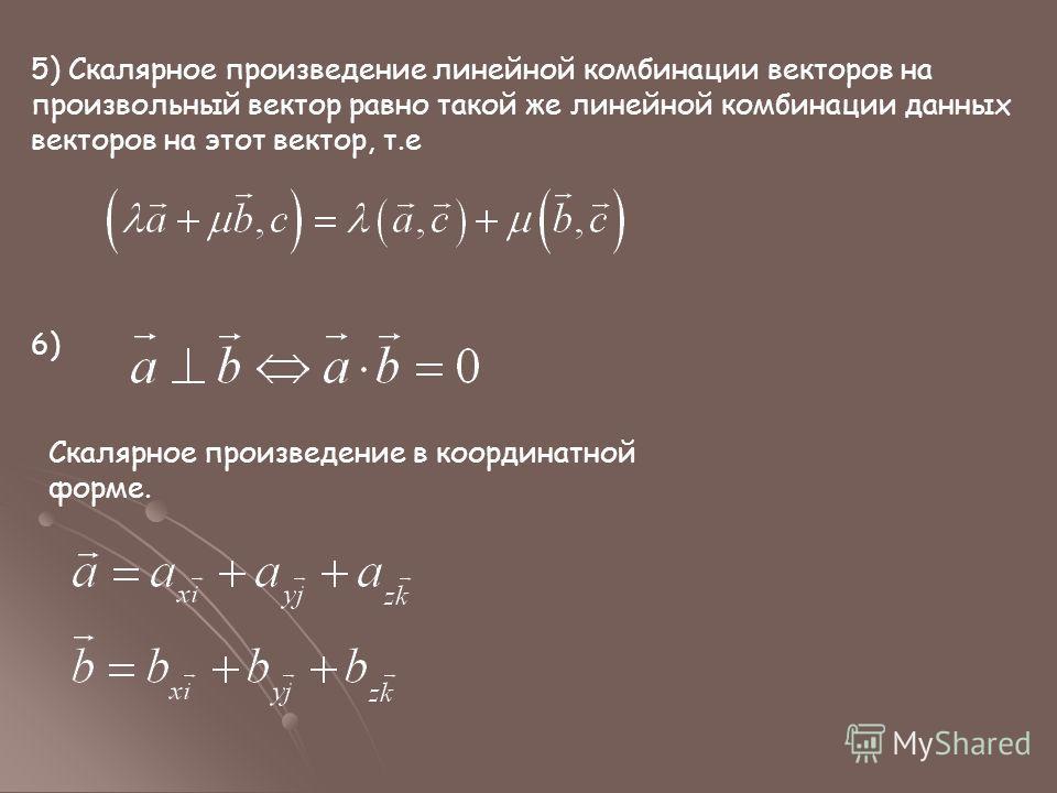 5) Скалярное произведение линейной комбинации векторов на произвольный вектор равно такой же линейной комбинации данных векторов на этот вектор, т.е 6) Скалярное произведение в координатной форме.